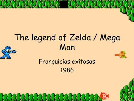 The legend of Zelda / Mega Man Franquicias exitosas 1986.