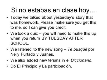Si no estabas en clase hoy… Today we talked about yesterday's story that was homework. Please make sure you get this to me, so I can give you credit. We.