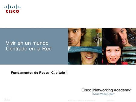 © 2007 Cisco Systems, Inc. All rights reserved.Cisco Public ITE PC v4.0 Chapter 1 1 Vivir en un mundo Centrado en la Red Fundamentos de Redes- Capítulo.
