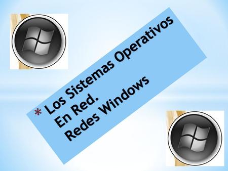 Los Sistemas Operativos En Red. Redes Windows