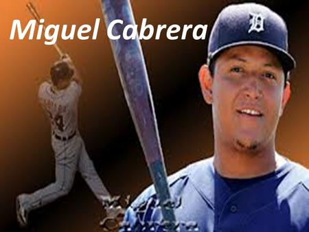 Miguel Cabrera. Biography Se llama Miguel Cabrera. El es de Maracay, Venezuela. Miguel was a baseball player his whole life, but in 1999 he was drafted.