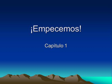 ¡Empecemos! Capìtulo 1. Warm-Up List some of the Spanish-related words or names that you know for the following. 1.Five cities and/ or states with Spanish.