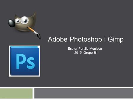 Adobe Photoshop i Gimp Esther Portillo Monleon 2015 Grupo B1.