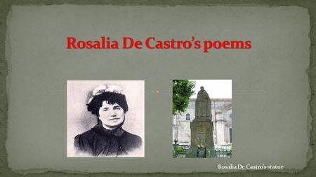Rosalia De Castro's statue. Rosalia De Castro was a Galician romantic writer and poetress, who wrote in the Spanish and Galician languages. This is the.