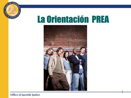 La Orientación PREA The PREA Orientation is reviewed with every youth in OJJ custody by their PPO or intake staff when they enter OJJ services and during.