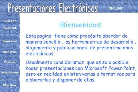 ON LINE ¿ Què es ? Diseño Web Power Point Open Office Publisher Author Stream Slide Share ¡Bienvenidos! Esta pagina tiene como propósito abordar de manera.