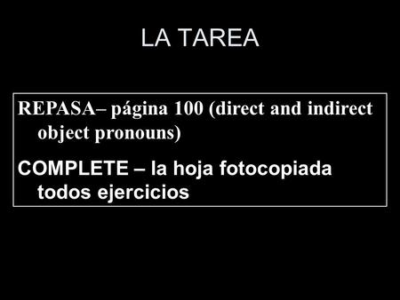 LA TAREA REPASA– página 100 (direct and indirect object pronouns)
