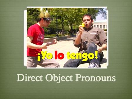 Direct Object Pronouns. The direct object tells who or what receives the action of the verb in a sentence. Limpio la cocina Preparan la cena Nosotros.