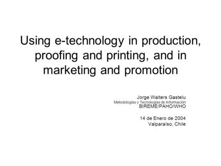Using e-technology in production, proofing and printing, and in marketing and promotion Jorge Walters Gastelu Metodologías y Tecnologías de Información.