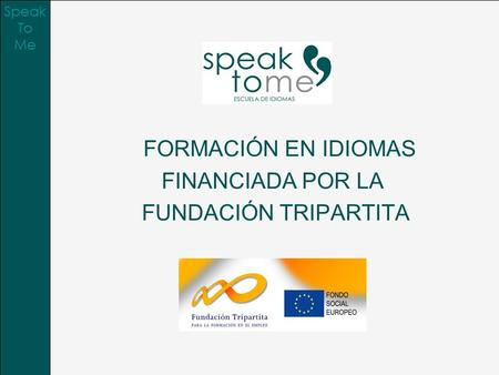 FORMACIÓN EN IDIOMAS FINANCIADA POR LA FUNDACIÓN TRIPARTITA Speak To Me.