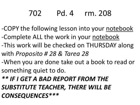 -COPY the following lesson into your notebook -Complete ALL the work in your notebook -This work will be checked on THURSDAY along with Proposito # 28.