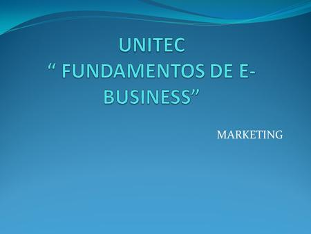 "UNITEC "" FUNDAMENTOS DE E-BUSINESS"""