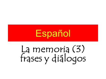 Español La memoria (3) frases y diálogos. Comment Sheet NameWords (s)he forgot. Words (s)he pronounced wrong. Did (s)he look confident? Did (s)he sound.