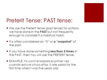Preterit Tense: PAST tense:  We use the Preterit tense (past tense) for actions we have done in the PAST but not frequently enough to consider it a habitual.