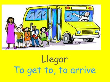 Llegar To get to, to arrive. Mandar To send Salir To exit, To go out.