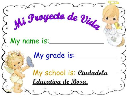 My name is: ________________________ My grade is: __________________ My school is: Ciudadela Educativa de Bosa.