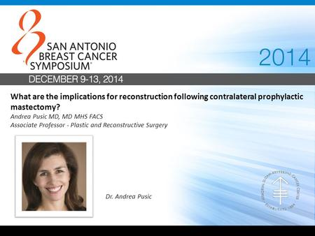 What are the implications for reconstruction following contralateral prophylactic mastectomy? Andrea Pusic MD, MD MHS FACS Associate Professor - Plastic.