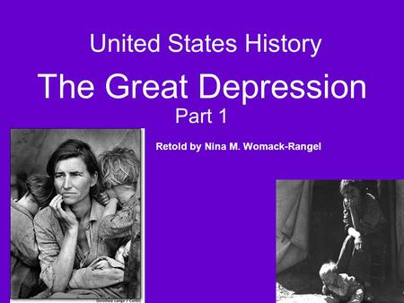 United States History The Great Depression Part 1 Retold by Nina M. Womack-Rangel.