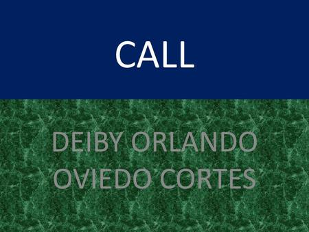 CALL DEIBY ORLANDO OVIEDO CORTES. ENSEÑANZA DE LENGUAS ASISTIDA POR ORDENADOR (ELAO) EN INGLÉS CALL, Computer-Assisted Language Larning.