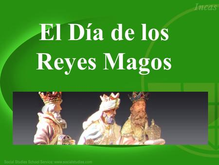 El Día de los Reyes Magos. ¿Dónde?: Celebrated in almost all Spanish-speaking countries, each with their own twist ¿Por qué?: Celebrates the birth of.
