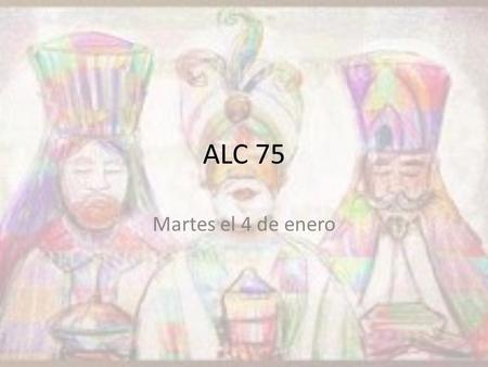 ALC 75 Martes el 4 de enero. Please turn to face your partner. Be sure that one person can read the screen while the other will be able to respond.