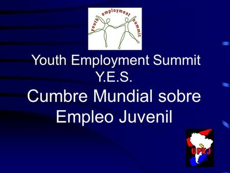Youth Employment Summit Y.E.S. Cumbre Mundial sobre Empleo Juvenil.
