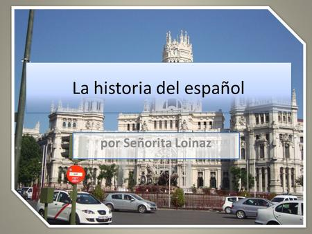 La historia del español por Señorita Loinaz. Vocabulario El rey(es) – the king (s) País(es) – country Poderoso(a) - powerful.