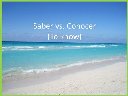 Saber vs. Conocer (To know)