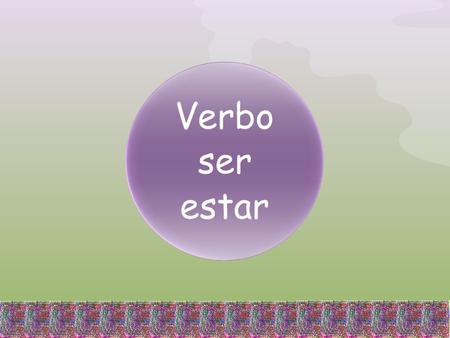 Verbo ser estar.