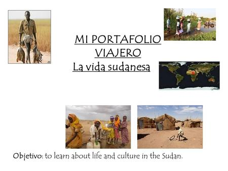 MI PORTAFOLIO VIAJERO La vida sudanesa Objetivo: to learn about life and culture in the Sudan.