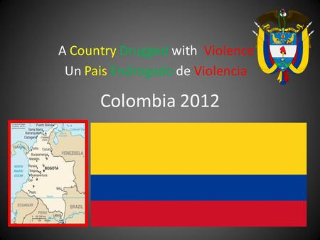 Colombia 2012 A Country Drugged with Violence Un Pais Endrogado de Violencia.