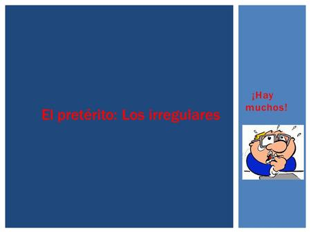 ¡Hay muchos! El pretérito: Los irregulares.  1) Simple or isolated actions and actions that were repeated a specific number of times.  EJEMPLOS: Compré.