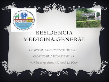 RESIDENCIA MEDICINA GENERAL HOSPITAL SAN VICENTE DE PAUL CHASCOMUS, PCIA. DE BS AS (115 km de cap. federal y 80 km de La Plata)