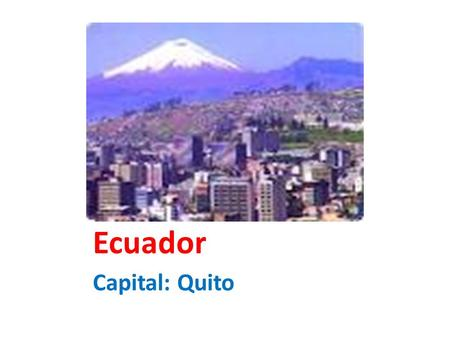 Ecuador Capital: Quito.