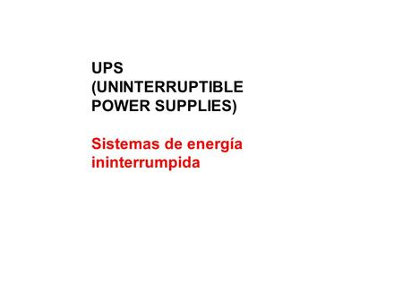 UPS (UNINTERRUPTIBLE POWER SUPPLIES) Sistemas de energía