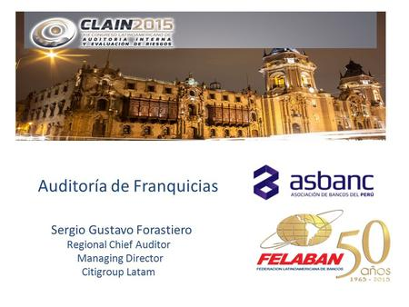 Auditoría de Franquicias Sergio Gustavo Forastiero Regional Chief Auditor Managing Director Citigroup Latam.