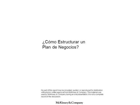 ¿Cómo Estructurar un Plan de Negocios? No part of this report may be circulated, quoted, or reproduced for distribution without prior written approval.