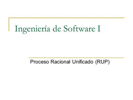 Ingeniería de Software I Proceso Racional Unificado (RUP)