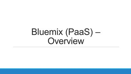 Bluemix (PaaS) – Overview. Cloud  Recursos de computación on-demand a través de internet  Recursos configurables y flexibles – escalar  Pago por el.