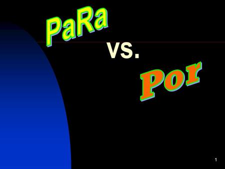 1 vs.. Introduction Even though the English preposition for translates in Spanish as both : por and para they cannot be used interchangeably.