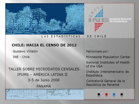 DE CHILELAS ESTADÍSTICAS TALLER SOBRE MICRODATOS CENSALES IPUMS – AMÉRICA LATINA II Patrocinado por : Minnesota Population Center National Institutes.