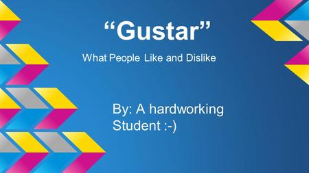 """Gustar"" By: A hardworking Student :-) What People Like and Dislike."