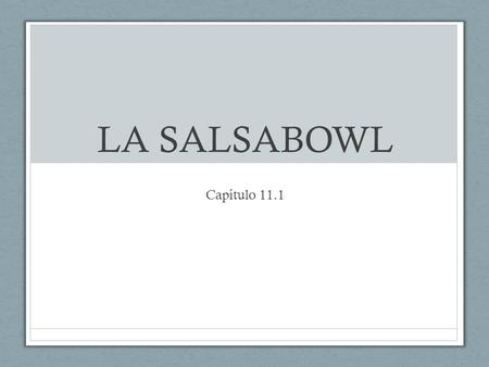 LA SALSABOWL Capítulo 11.1. ¿Qué son..? What are the 4 Gustar-like verbs on your 11.1 vocabulary list? Fascinar, aburrir, interesar, dar miedo.