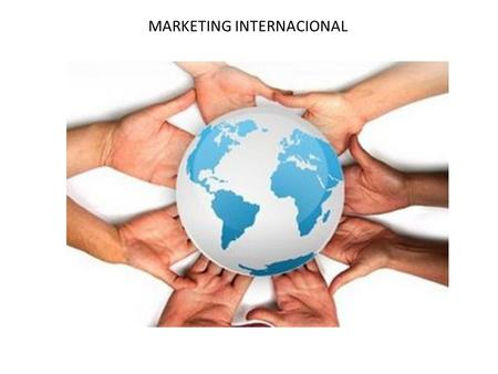 MARKETING INTERNACIONAL. Identificar el Cambio de los Negocios a Nivel Mundial. Identificar la Tarea del Gerente de Marketing Internacional Determinar.