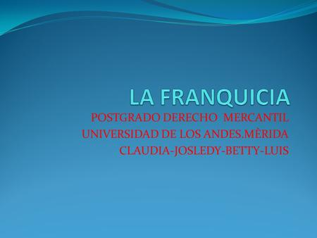 POSTGRADO DERECHO MERCANTIL UNIVERSIDAD DE LOS ANDES.MÈRIDA CLAUDIA-JOSLEDY-BETTY-LUIS.