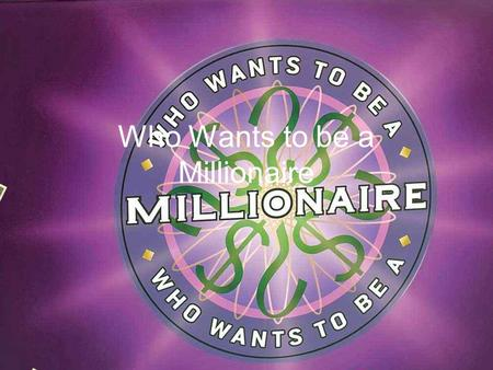 Who Wants to be a Millionaire 15 14 13 12 11 10 9 8 7 6 5 4 3 2 1 $1 Million $500,000 $250,000 $125,000 $64,000 $32,000 $16,000 $8,000 $4,000 $2,000.