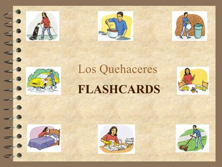 "Los Quehaceres FLASHCARDS Directions  Say the Spanish chore described by each photo.  ""Mouse over"" the photo to hear the chore in Spanish.  Click."