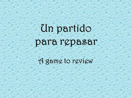 Un partido para repasar A game to review Write the following time in Spanish. Ms. Hauschild will give you the time.