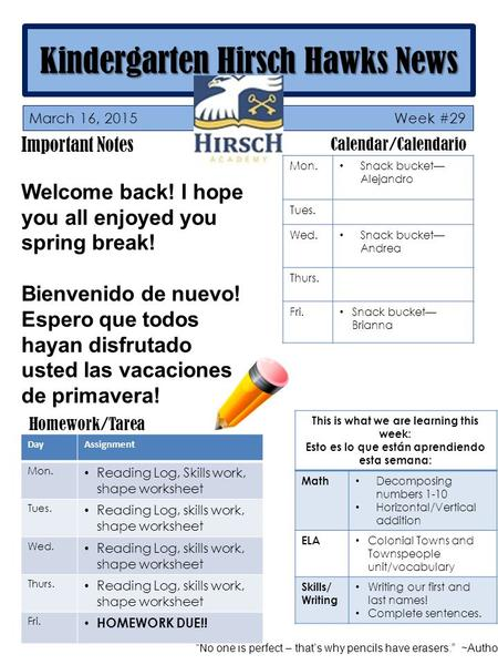 Kindergarten Hirsch Hawks News Important Notes Welcome back! I hope you all enjoyed you spring break! Bienvenido de nuevo! Espero que todos hayan disfrutado.