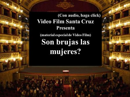 (Con audio, haga click) Video Film Santa Cruz Presenta (material especial de Video Film) Son brujas las mujeres?